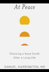 At Peace: Choosing a Good Death after a Long Life by Samuel Harrington